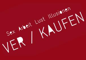 Sex/Arbeit/Lust/Illusionen VER/KAUFEN